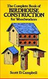 The Complete Book of Birdhouse Construction for Woodworkers, Scott D. Campbell, 0486244075
