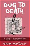 Dug to Death, Adrian Praetzellis, 0759104077