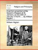 A Sermon Preached at the Queen's Chappel at St James's, on the 30th of January 1710/11 by William Higden, William Higden, 1170094074