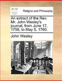 An Extract of the Rev Mr John Wesley's Journal, from June 17, 1758, to May 5 1760, John Wesley, 1170614078