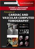 Principles of Cardiovascular Computed Tomography : Expert Consult - Online and Print, Hutchison, Stuart J., 1437704077