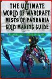The Ultimate World of Warcraft Mists of Pandaria Gold Making Guide, Josh Abbott, 1480274070