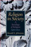 Religion in Society : A Sociology of Religion, Johnstone, Ronald L., 0131884077
