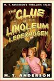 The Clue of the Linoleum Lederhosen, M. T. Anderson, 0152054073
