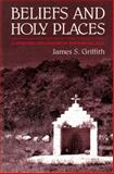 Beliefs and Holy Places, James S. Griffith and Griffith, 0816514070