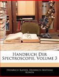 Handbuch Der Spectroscopie, Volume 3, Heinrich Kayser and Heinrich Mathias Konen, 1143354079