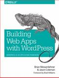 Building Web Apps with WordPress, Messenlehner, Brian and Coleman, Jason, 1449364071