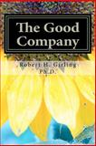 The Good Company Revised Edition, Robert H. Girling, 1477534075