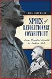 Spies of Revolutionary Connecticut, Mark Allen Baker, 1626194076