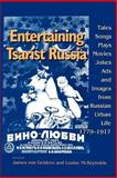 Entertaining Tsarist Russia : Tales, Songs, Plays, Movies, Jokes, Ads, and Images from Russian Urban Life, 1779--1917, , 0253334071