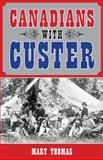 Canadians with Custer, Mary Thomas, 145970407X