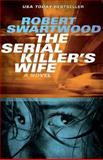 The Serial Killer's Wife, Robert Swartwood, 1463664079