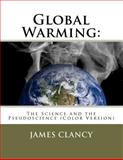 Global Warming: the Science and the Pseudoscience (Color Version), James Clancy, 1478374071