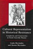 Cultural Representation in Historical Resistance : Complexity and Construction in Greek Guerrilla Theater, Myrsiades, Linda S. and Myrsiades, Kostas, 0838754074