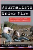 Journalists under Fire : Information War and Journalistic Practices, Tumber, Howard and Webster, Frank, 1412924073