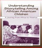 Understanding Storytelling among African American Children : A Journey from Africa to America, Champion, Tempii, 0805834079