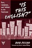 """Is This English?"" : Race, Language, and Culture in the Classroom, Fecho, Bob, 0807744077"