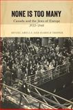 None Is Too Many : Canada and the Jews of Europe, 1933-1948, Abella, Irving and Troper, Harold, 1442614072