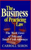 The Business of Practicing Law : The Work Lives of Solo and Small-Firm Attorneys, Seron, Carroll, 1566394074