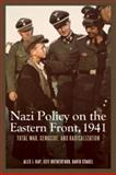 Nazi Policy on the Eastern Front 1941 : Total War, Genocide, and Radicalization, Kay, Alex J. and Rutherford, Jeff, 1580464076