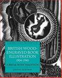British Wood-Engraved Book Illustration 1904-1940 : A Break with Tradition, Selborne, Joanna, 019817408X