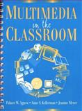 Multimedia in the Classroom, Agnew, Palmer W. and Kellerman, Anne S., 0205164080