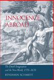 Innocence Abroad : The Dutch Imagination and the New World, 1570-1670, Schmidt, Benjamin, 0521804086