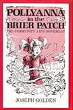 Pollyanna in the Briar Patch : The Community Arts Movement, Golden, Joseph, 0815624085