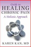 Guide to Healing Chronic Pain, Karen Kan, 1452574081
