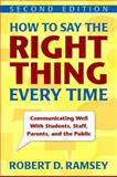 How to Say the Right Thing Every Time : Communicating Well with Students, Staff, Parents, and the Public, Ramsey, Robert D., 1412964083