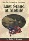 Last Stand at Mobile, Waugh, John C., 1893114082