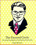 The Favored Circle : The Social Foundations of Architectural Distinction, Stevens, Garry, 0262194082