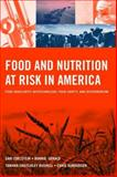 Food and Nutrition at Risk in America : Food Insecurity, Biotechnology, Food Safety, and Bioterrorism, Edelstein, Sari and Bushell, Tamara Crutchley, 0763754080