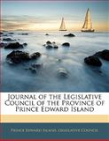 Journal of the Legislative Council of the Province of Prince Edward Island, , 1142444082