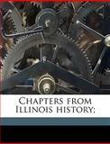 Chapters from Illinois History, Edward G. Mason, 1149304081