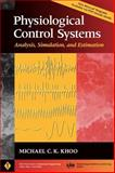 Physiological Control Systems : Analysis, Simulation, and Estimation, Khoo, Michael C. K. and Khoo, Michael C., 0780334086