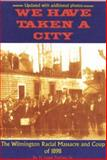 We Have Taken a City : The Wilmington Racial Massacre and Coup Of 1898, Prather, Sr., 0972324089