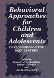 Behavioral Approaches for Children and Adolescents : Challenges for the Next Century, Kendall, Philip C. and Slavenburg, Jan H., 1475794088