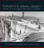 Toronto's Visual Legacy, Steve MacKinnon and Karen Teeple, 1552774082