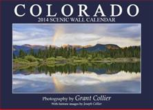Colorado 2014 Scenic Wall Calendar, Grant Collier, 1935694081