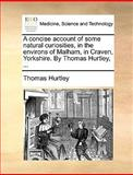 A Concise Account of Some Natural Curiosities, in the Environs of Malham, in Craven, Yorkshire by Thomas Hurtley, Thomas Hurtley, 117069408X