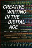 Creative Writing in the Digital Age : Theory, Practice, and Pedagogy, Clark, Michael Dean, 1472574087
