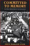 Committed to Memory : Cultural Meditations of the Holocaust, Stier, Oren Baruch, 1558494081
