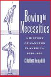 Bowing to Necessities : A History of Manners in America, 1620-1860, Hemphill, C. Dallett, 0195154088