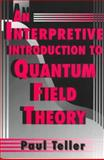 An Interpretive Introduction to Quantum Field Theory, Teller, Paul, 0691074089