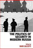The Politics of Security in Modern Russia, Galeotti, Mark, 0754674088