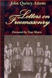 Letters on Freemasonry, John Quincy Adams and Texe Marrs, 1930004087