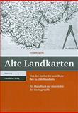 Alte Landkarten : Von der Antike bis zum Ende des 19. Jahrhunderts. Ein Handbuch zur Geschichte der Kartographie, Kupcik, Ivan, 3515094083