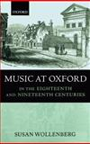 Music at Oxford in the Eighteenth and Nineteenth Centuries, Wollenberg, Susan, 0193164086