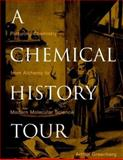 A Chemical History Tour : Picturing Chemistry from Alchemy to Modern Molecular Science, Greenberg, Arthur, 0471354082
